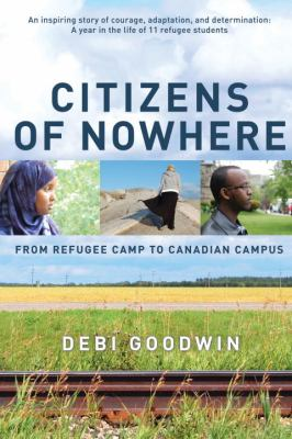 Citizens of Nowhere From Refugee Camp to Canadian Campus  by Debi Goodwin