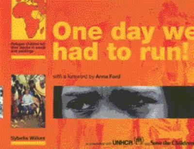 One Day We Had to Run!: Refugee children tell their stories in words and paintings by Sybella Wilkes